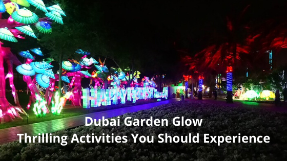 5 Thrilling Activities You Should Experience In Dubai Garden Glow Local Dubai Tours Attractions With Best Offers